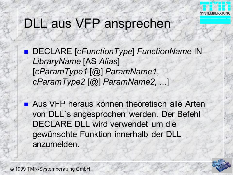 DLL aus VFP ansprechen DECLARE [cFunctionType] FunctionName IN LibraryName [AS Alias] [cParamType1 [@] ParamName1, cParamType2 [@] ParamName2, ...]